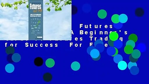 Full version  Futures Made Simple: A Beginner's Guide to Futures Trading for Success  For Free