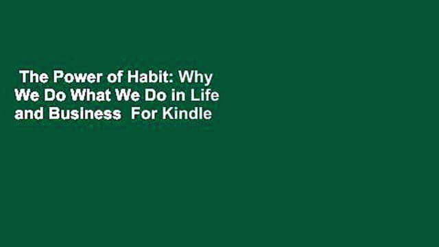The Power of Habit: Why We Do What We Do in Life and Business  For Kindle