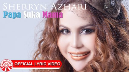 Sherryn Azhari - Papa Suka Mama [Official Lyric Video HD]