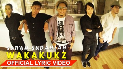 Wakakukz - Sudah-Sudahlah [Official Lyric Video HD]