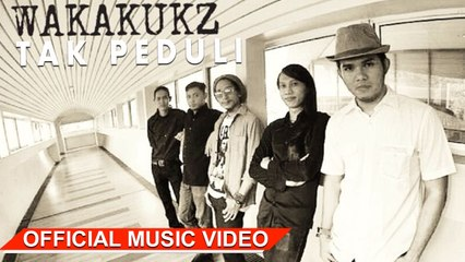Wakakukz - Tak Peduli [Official Music Video HD]
