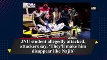 JNU student allegedly attacked, attackers say, 'They'll make him disappear like Najib'