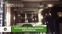 Victor Moses, sağlık kontrolleri için Milano'da