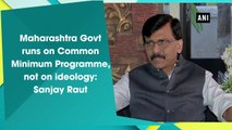 Maharashtra Govt runs on Common Minimum Programme, not on ideology: Sanjay Raut