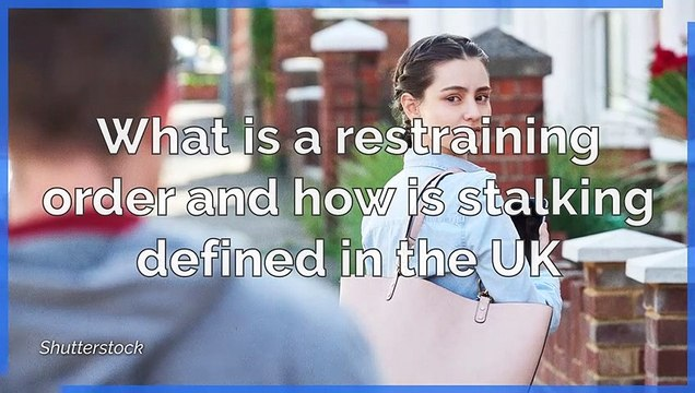 Stalking - What is a restraining order and how is stalking defined in the UK