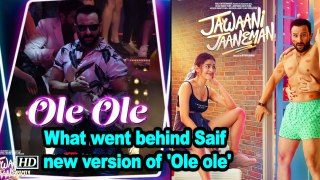 What went behind Saif Ali Khan's new version of 'Ole ole'