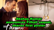 Akshay Kumar announces Filhal sequel, shares first poster
