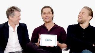 Matthew McConaughey, Hugh Grant, & Charlie Hunnam Teach You Texan and English Slang