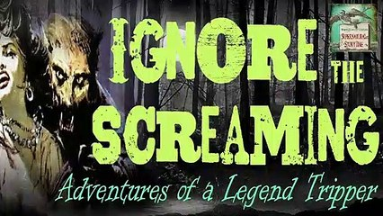 Ignore the Screaming | Adventures of a Legend Tripper | Supernatural Storytime E74