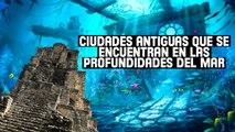 CIUDADES ANTIGUAS QUE SE ENCUENTRAN EN LAS PROFUNDIDADES DEL MAR