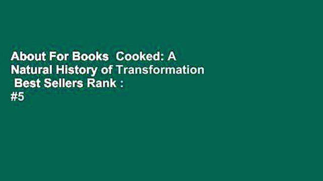 About For Books  Cooked: A Natural History of Transformation  Best Sellers Rank : #5