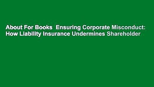 About For Books  Ensuring Corporate Misconduct: How Liability Insurance Undermines Shareholder