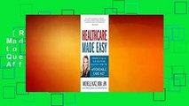 [Read] Healthcare Made Easy: Answers to All of Your Healthcare Questions under the Affordable