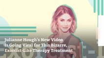 Julianne Hough's New Video Is Going Viral for This Bizarre, Exorcist-Like Therapy Treatment