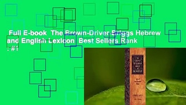Full E-book  The Brown-Driver-Briggs Hebrew and English Lexicon  Best Sellers Rank : #1