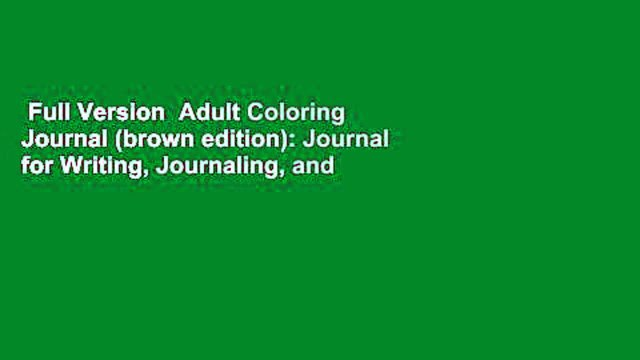 Full Version  Adult Coloring Journal (brown edition): Journal for Writing, Journaling, and