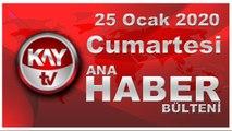25 Ocak 2020 Kay Tv Ana Haber Bülteni