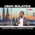 SHORTS: Ubah Malaysia, rakyat perlu sabar dan faham