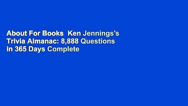 About For Books  Ken Jennings's Trivia Almanac: 8,888 Questions in 365 Days Complete