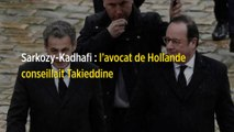 Sarkozy-Kadhafi : l'avocat de Hollande conseillait Takieddine