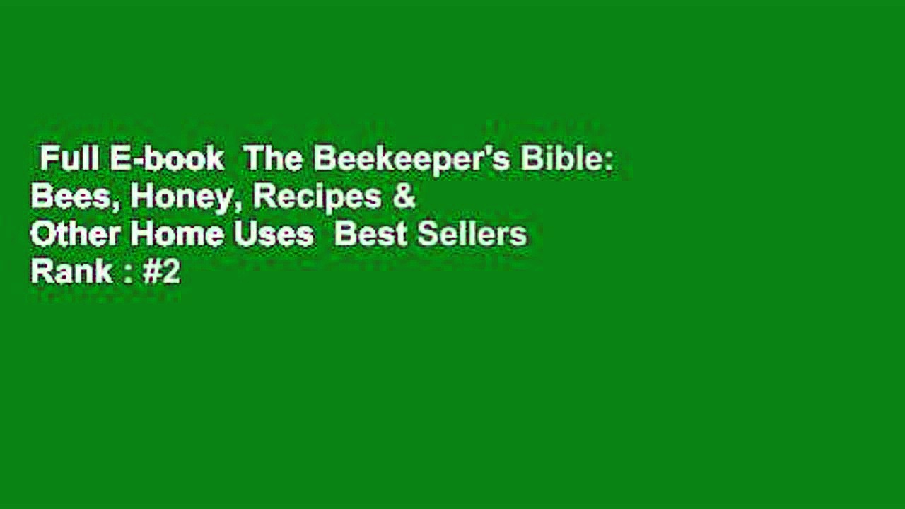 Full E-book  The Beekeeper's Bible: Bees, Honey, Recipes & Other Home Uses  Best Sellers Rank : #2