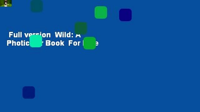 Full version  Wild: A Photicular Book  For Free
