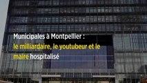 Municipales à Montpellier : le milliardaire, le youtubeur et le maire hospitalisé