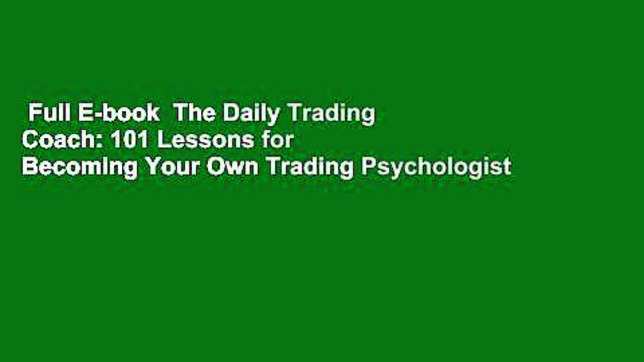 Full E-book  The Daily Trading Coach: 101 Lessons for Becoming Your Own Trading Psychologist