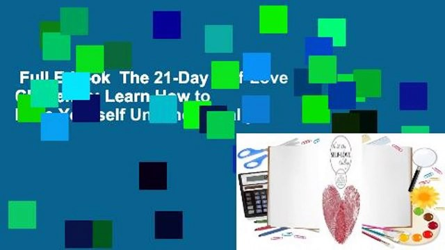 Full E-book  The 21-Day Self-Love Challenge: Learn How to Love Yourself Unconditionally,