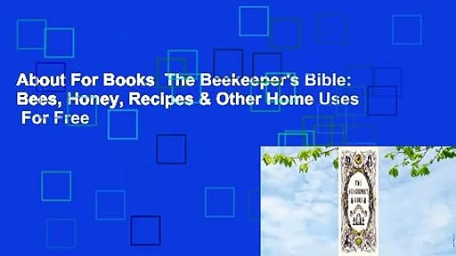 About For Books  The Beekeeper's Bible: Bees, Honey, Recipes & Other Home Uses  For Free