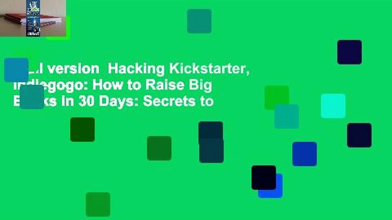 Full version  Hacking Kickstarter, Indiegogo: How to Raise Big Bucks in 30 Days: Secrets to