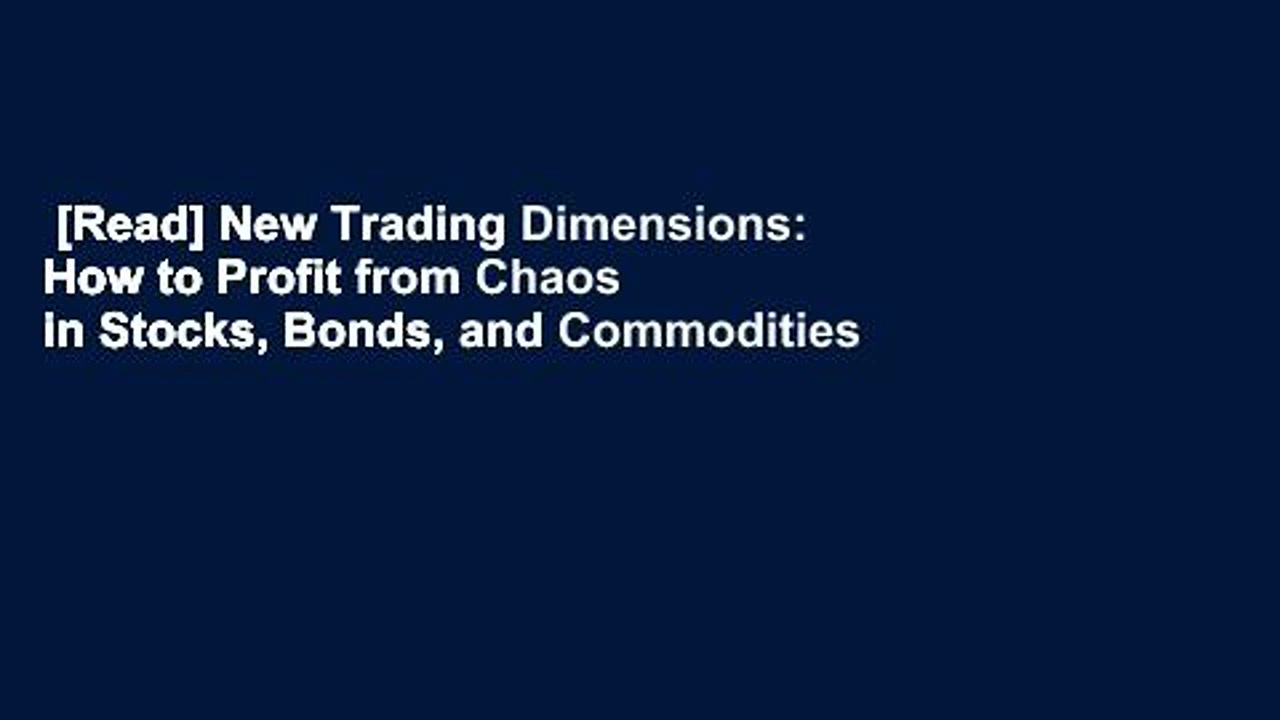[Read] New Trading Dimensions: How to Profit from Chaos in Stocks, Bonds, and Commodities