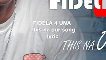 Fidela 4 Una - This na our song LYRICS