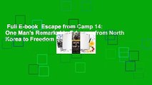 Full E-book  Escape from Camp 14: One Man's Remarkable Odyssey from North Korea to Freedom in the