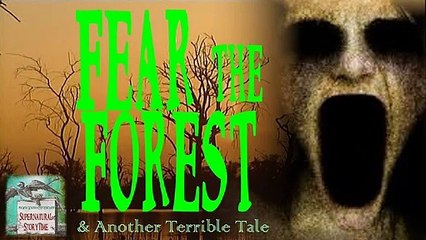 Fear the Forest and Another Terrible Tale | Supernatural StoryTime E86