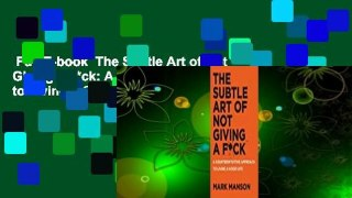 Full E-book  The Subtle Art of Not Giving a F*ck: A Counterintuitive Approach to Living a Good