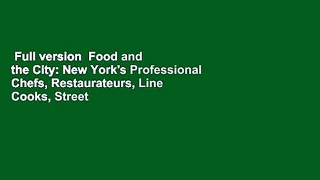 Full version  Food and the City: New York's Professional Chefs, Restaurateurs, Line Cooks, Street