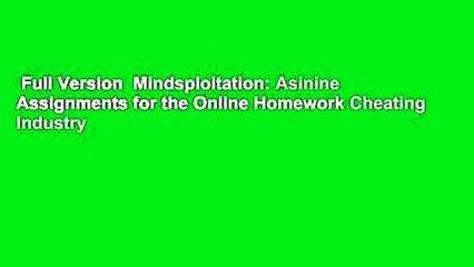 Full Version  Mindsploitation: Asinine Assignments for the Online Homework Cheating Industry