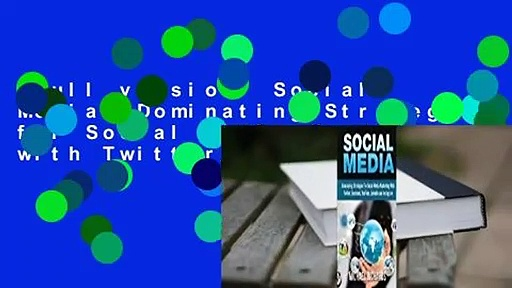 Full version  Social Media: Dominating Strategies for Social Media Marketing with Twitter,