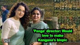 'Panga' director: Would love to make Kangana's biopic