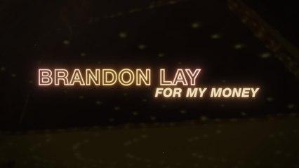 Brandon Lay - For My Money