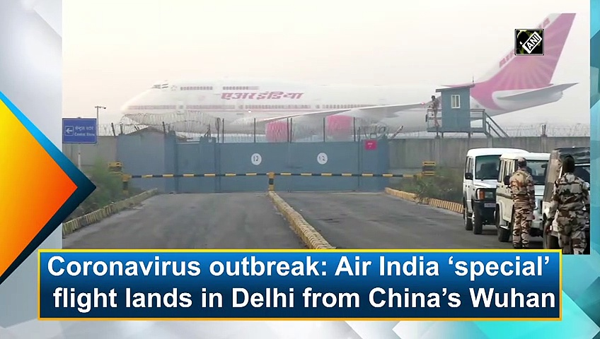 Coronavirus outbreak: Air India 'special' flight lands in Delhi from China's Wuhan
