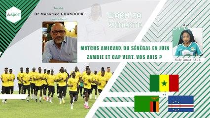 #wakhsakhalate - Matchs amicaux du Sénégal en juin_ Zambie et Cap Vert. Vos avis _