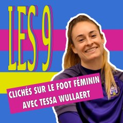 Les 9 clichés sur le foot féminin avec Tessa Wullaert