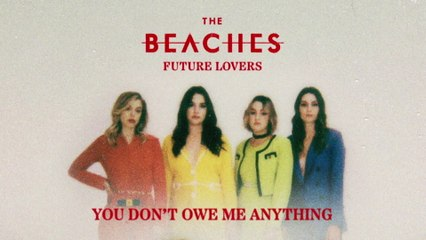 The Beaches - You Don't Owe Me Anything