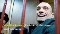 Qui est Piotr Pavlenski, l'activiste qui a fait tomber Benjamin Griveaux ?