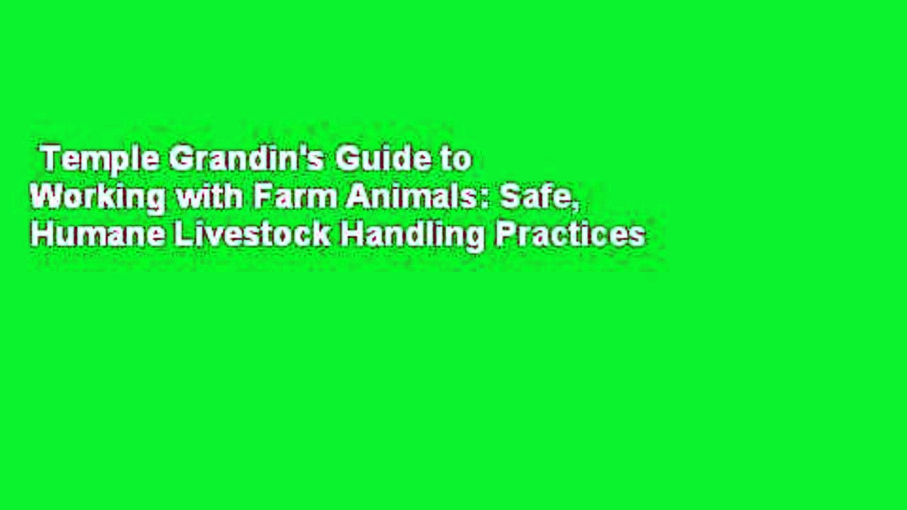 Temple Grandin's Guide to Working with Farm Animals: Safe, Humane Livestock Handling Practices