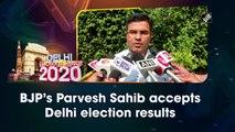BJP's Parvesh Sahib accepts Delhi election results