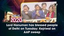 Lord Hanuman has blessed people of Delhi on Tuesday: Kejriwal on AAP sweep