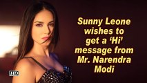 Sunny Leone wishes to get a 'Hi' message from Mr. Narendra Modi